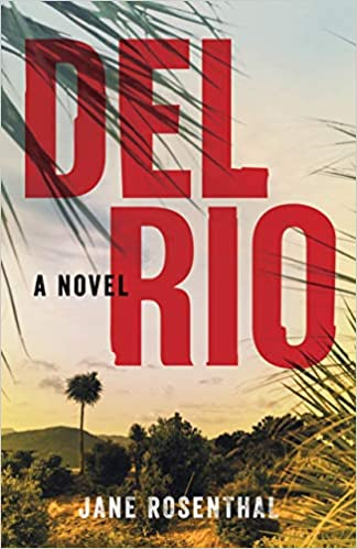 JANE ROSENTHAL'S DEL RIO: THE SEEDS OF A FICTIONAL WORK